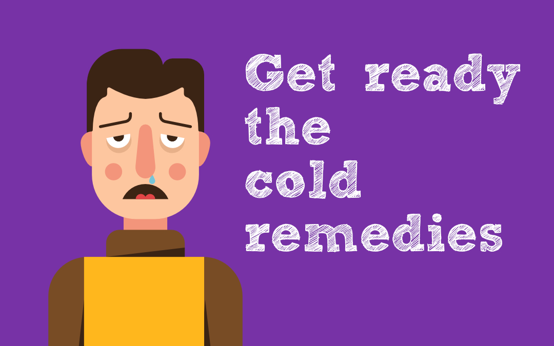 Get ready the cold remedies