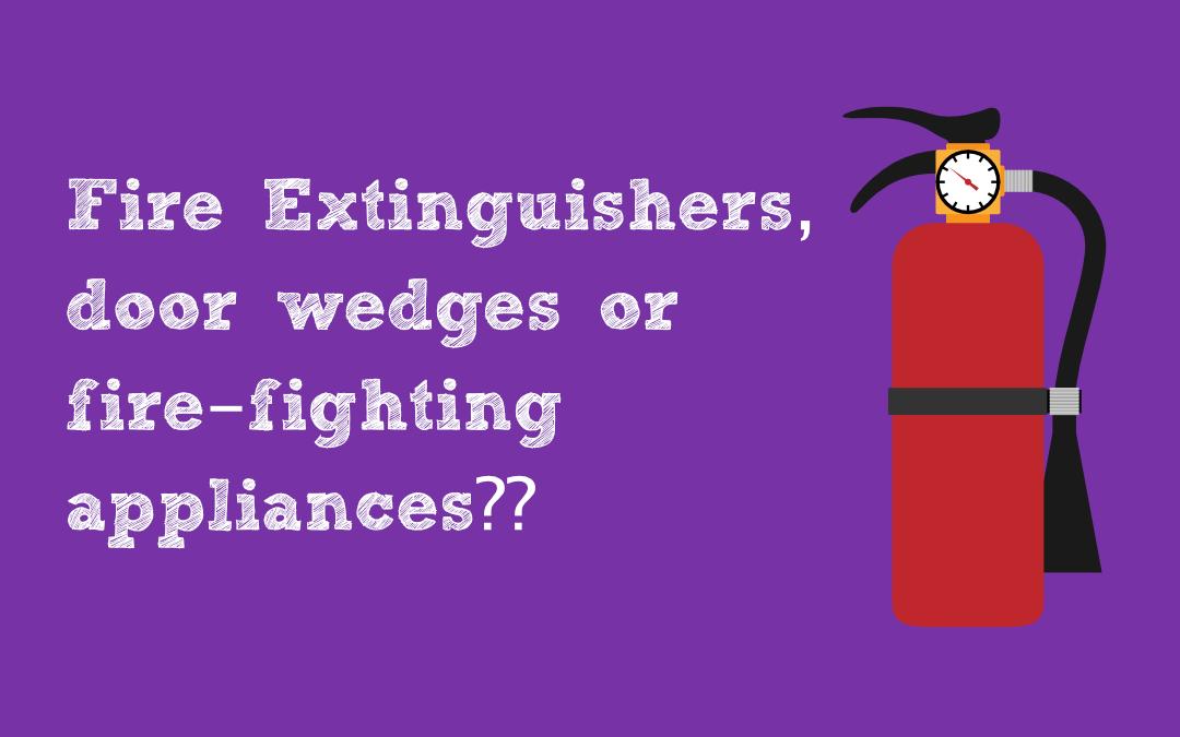Fire Extinguishers, door wedges or fire-fighting appliances??
